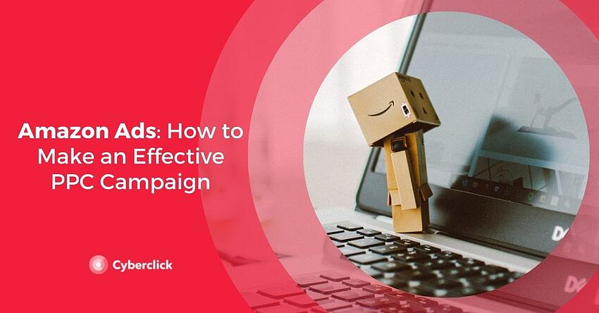 Amazon Ads How to Make an Effective PPC Campaign