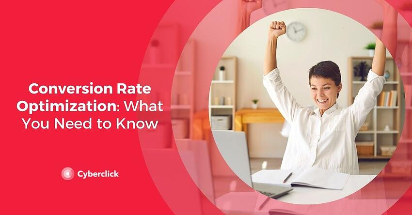 Conversion Rate Optimization What You Need to Know
