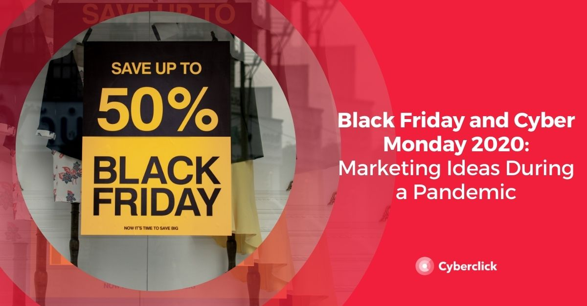 Black Friday and Cyber Monday 2020: Marketing Ideas During a Pandemic