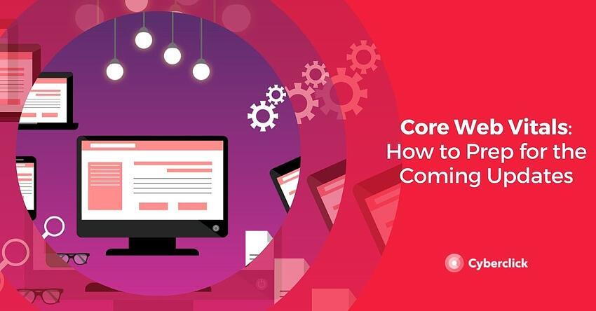 Core Web Vitals How to Prep for the Coming Updates