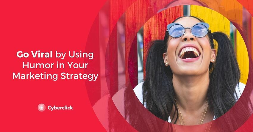 Go Viral by Using Humor in Your Marketing Strategy