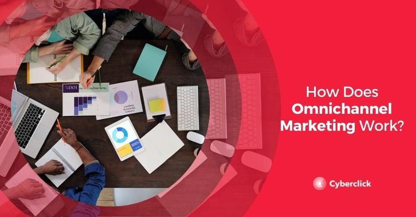 How Does Omnichannel Marketing Work
