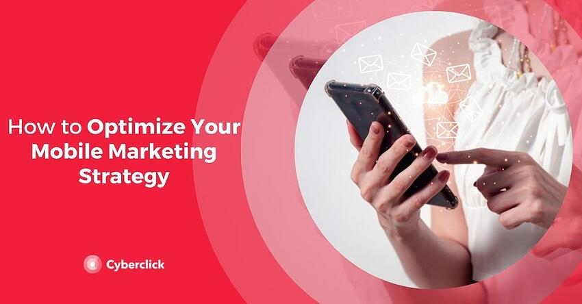 How to Optimize Your Mobile Marketing Strategy