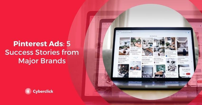 Pinterest Ads Success Stories from Major Brands