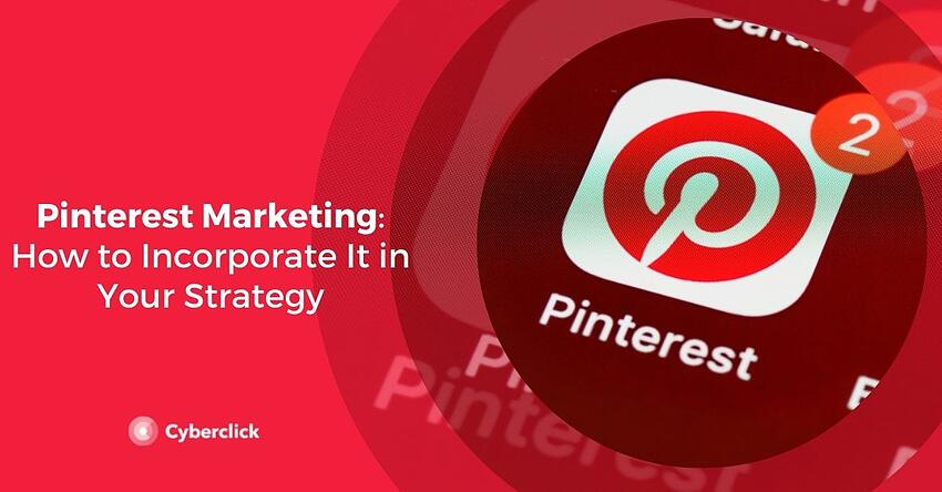Pinterest Marketing How to Incorporate It in Your Strategy