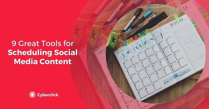 9 Great Tools for Scheduling Social Media Content