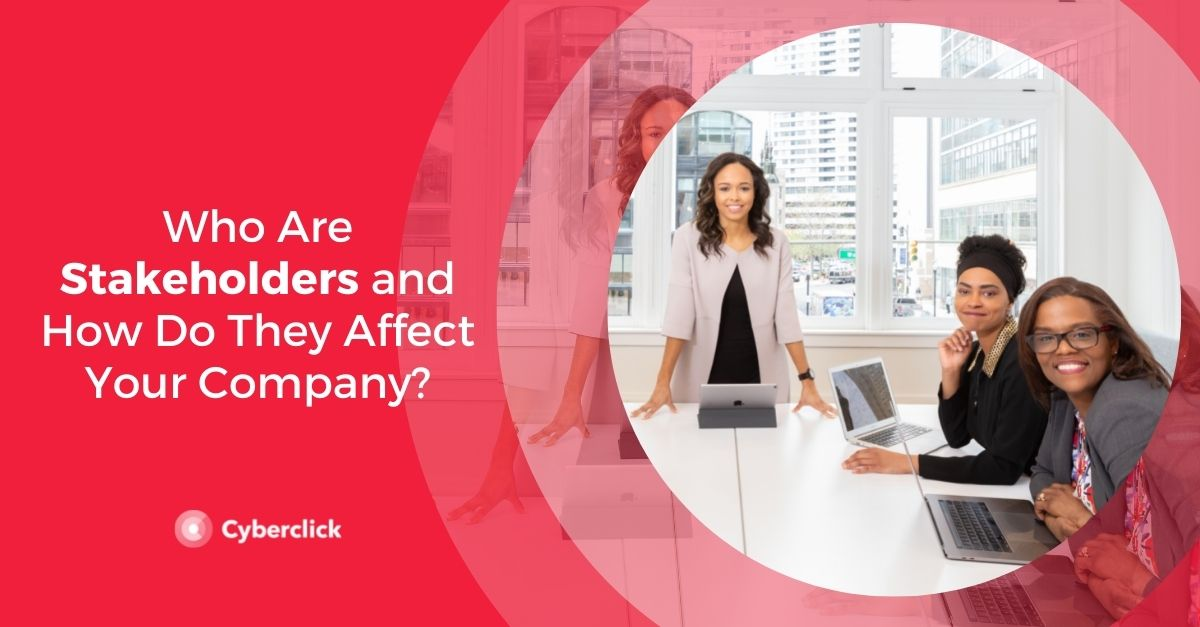 Who Are Stakeholders and How Do They Affect Your Company
