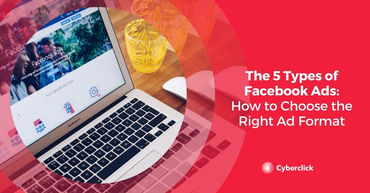 The 5 Types of Facebook Ads_ How to Choose the Right Ad Format