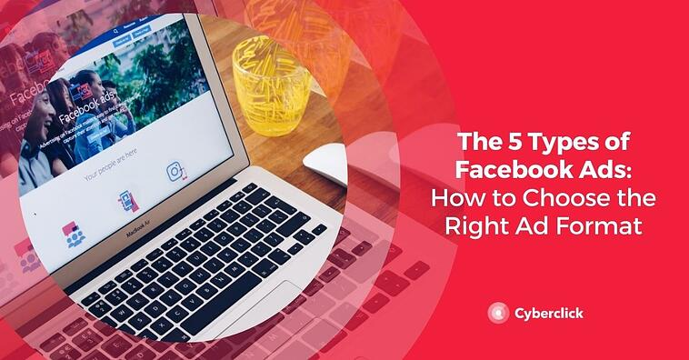 The 5 Types of Facebook Ads: How to Choose the Right Ad Format