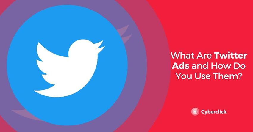 What Are Twitter Ads and How Do You Use Them