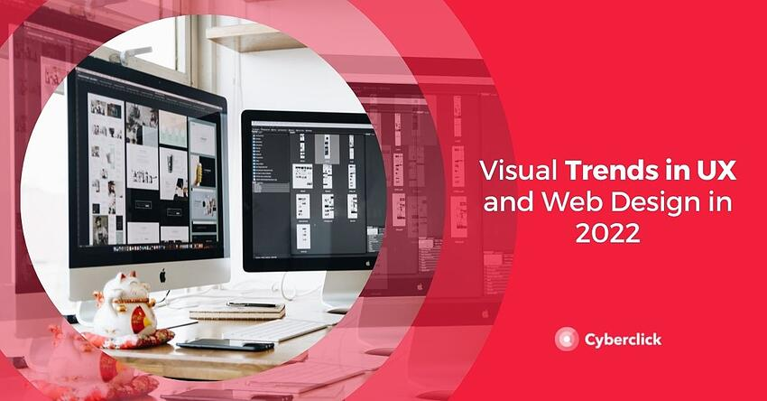 Visual Trends in UX and Web Design in 2022