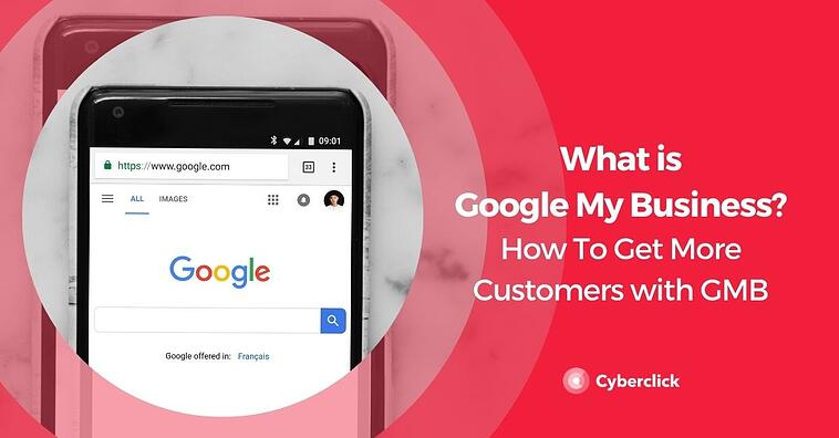 What is Google My Business? How To Get More Customers with GMB