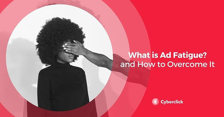 What is Ad Fatigue? And How to Overcome It