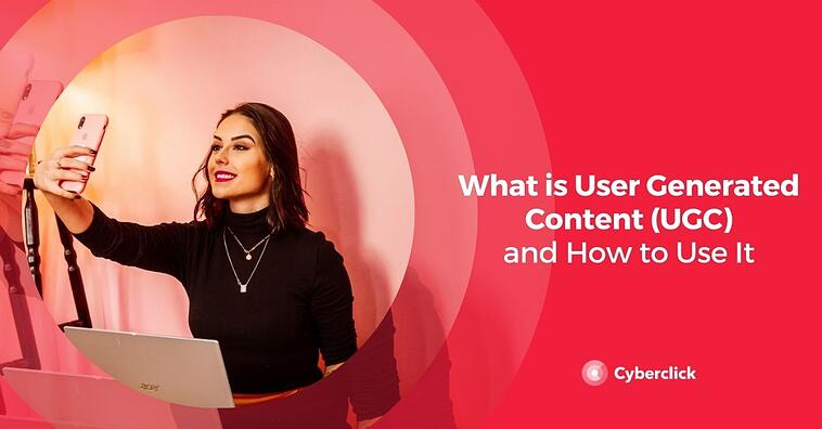What is User Generated Content (UGC) and How to Use It