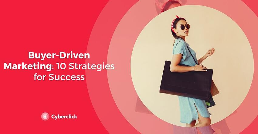Buyer-Driven Marketing 10 Strategies for Success