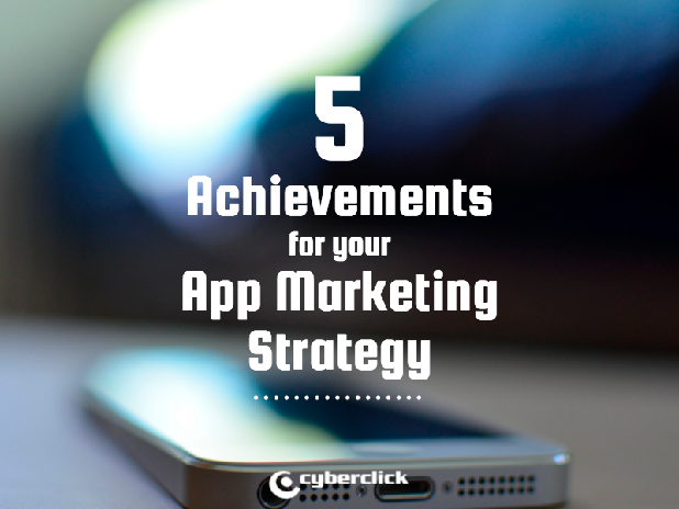 5 achievements that will improve your app marketing strategy
