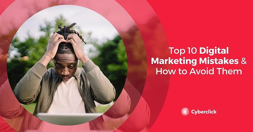 Top 10 Digital Marketing Mistakes and How to Avoid Them