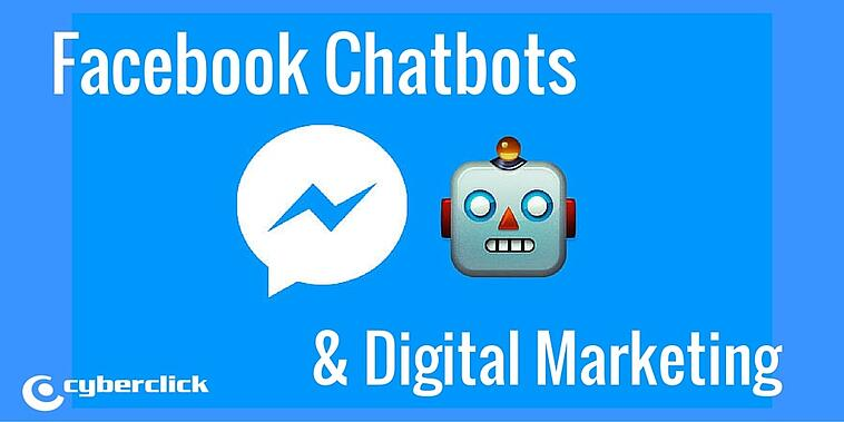 How the Facebook Chatbot is changing Digital Marketing forever