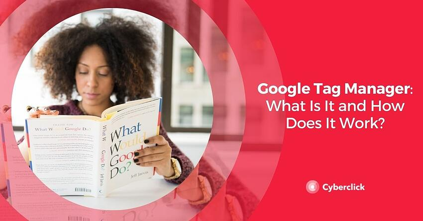 Google Tag Manager What Is It and How Does It Work