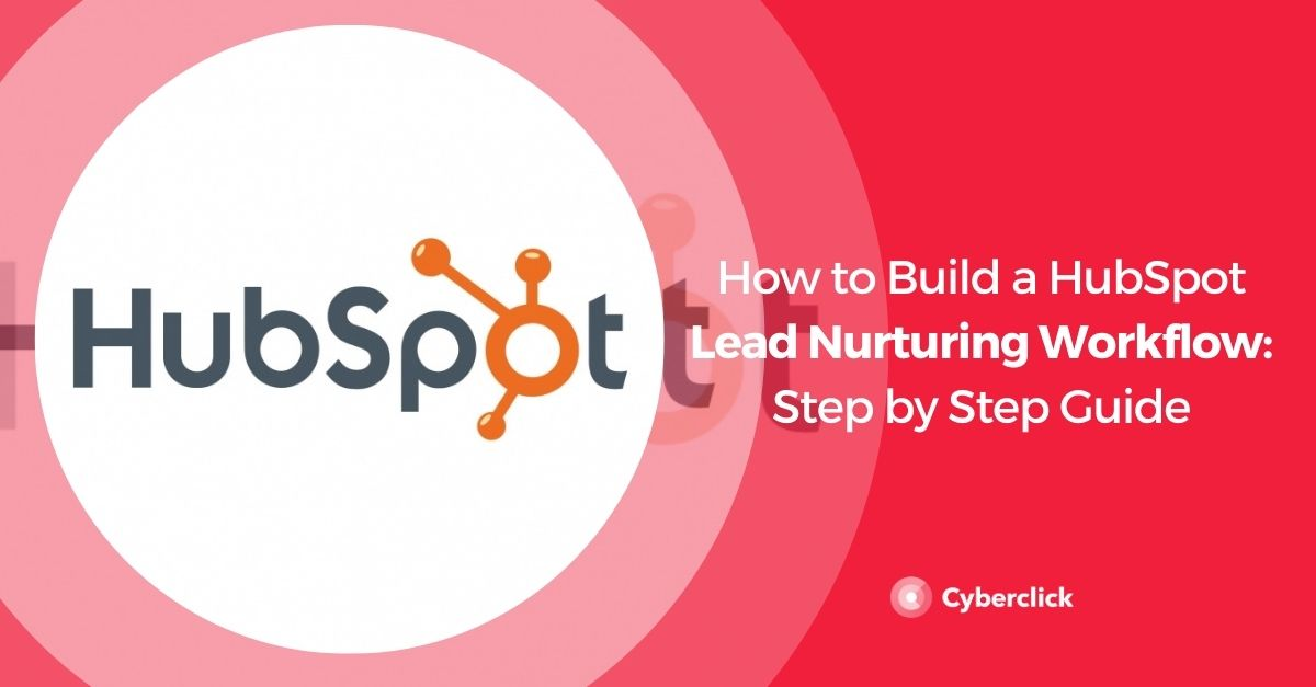 How to Build a HubSpot Lead Nurturing Workflow, Step by Step [VIDEO]