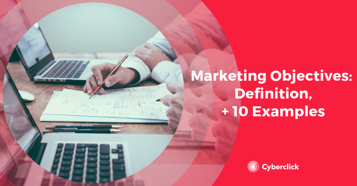 Marketing Objectives: Definition + 10 Examples