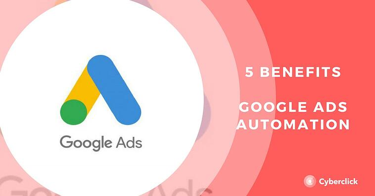 How does Google Ads automate for you? 5 benefits