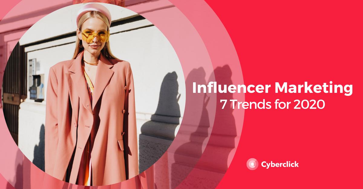 7 Influencer Marketing Trends for 2020