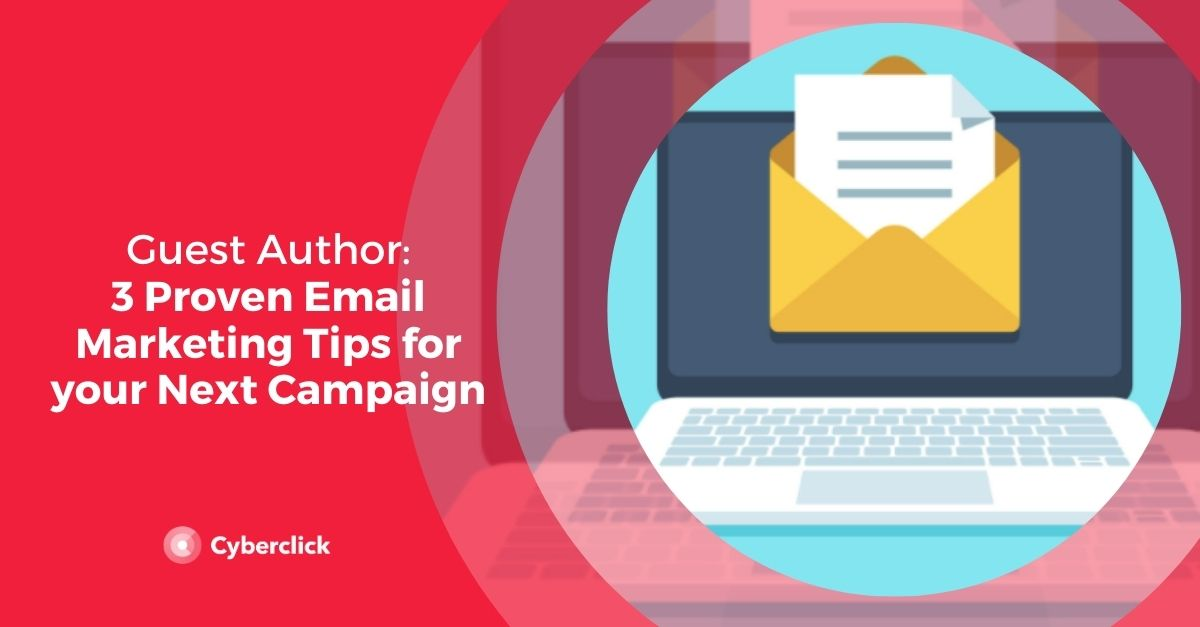 3 Proven Email Marketing Tips for your Next Campaign