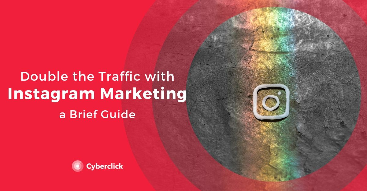 Double the Traffic with Instagram Marketing A Brief Guide