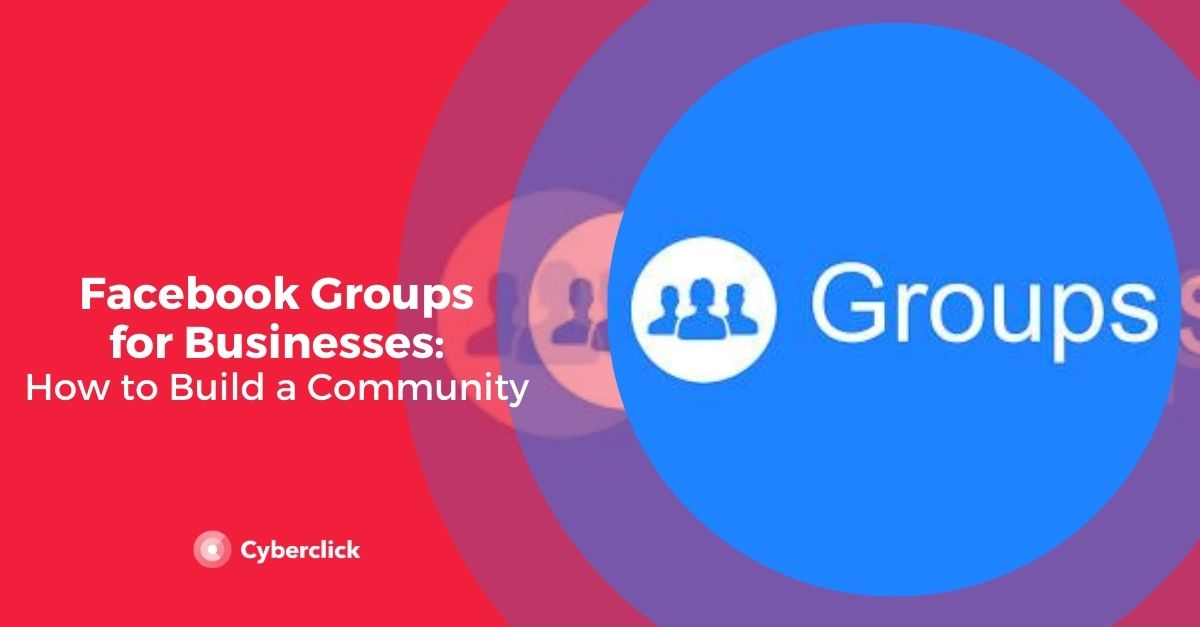 Facebook Groups for Business: How to Use Facebook Groups in Your Social Strategy
