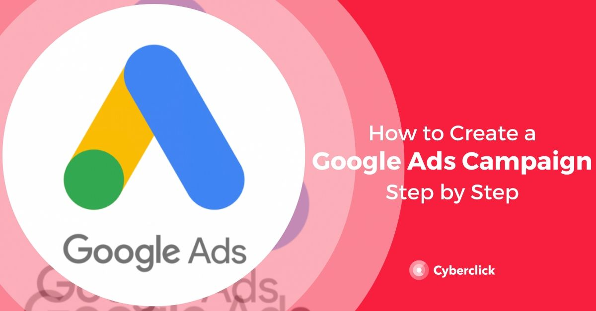 How To Create A Google Ads Campaign Step By Step