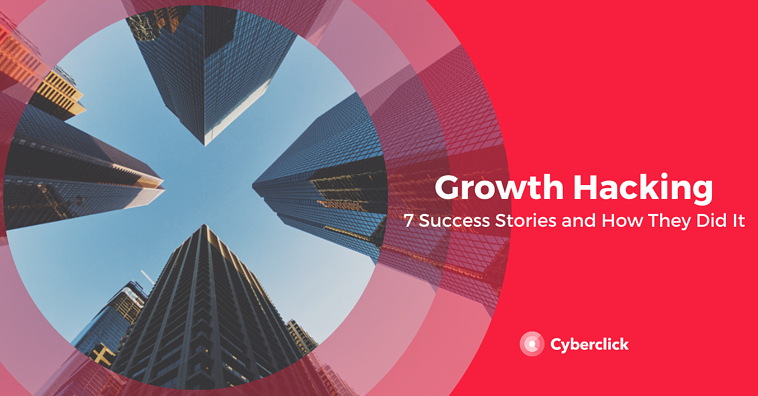 Growth Hacking: 7 Success Stories and How They Did It