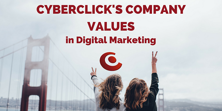 How Cyberclick applies its Company Values to the digital marketing world