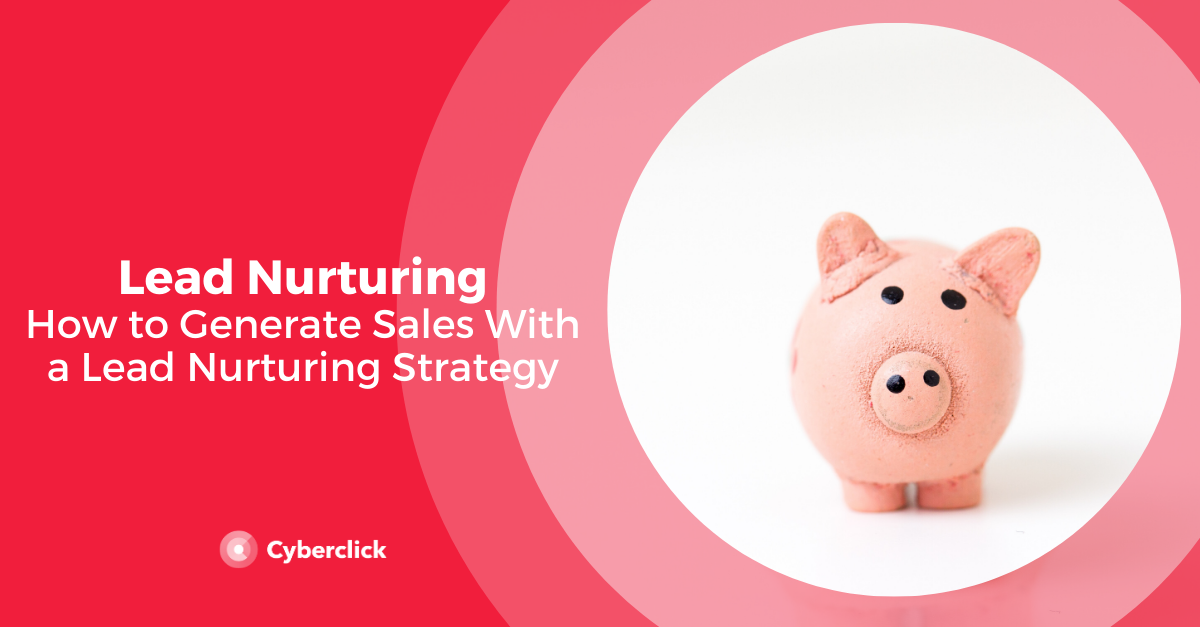 How to Generate Sales With a Lead Nurturing Strategy