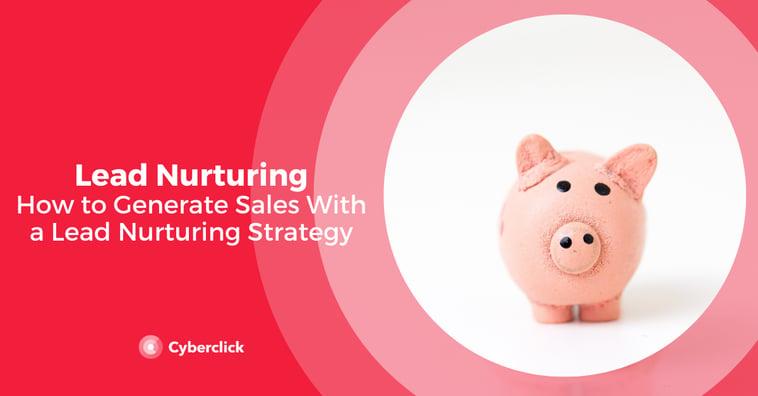 What is Lead Nurturing? 12 Tactics to Increase Sales