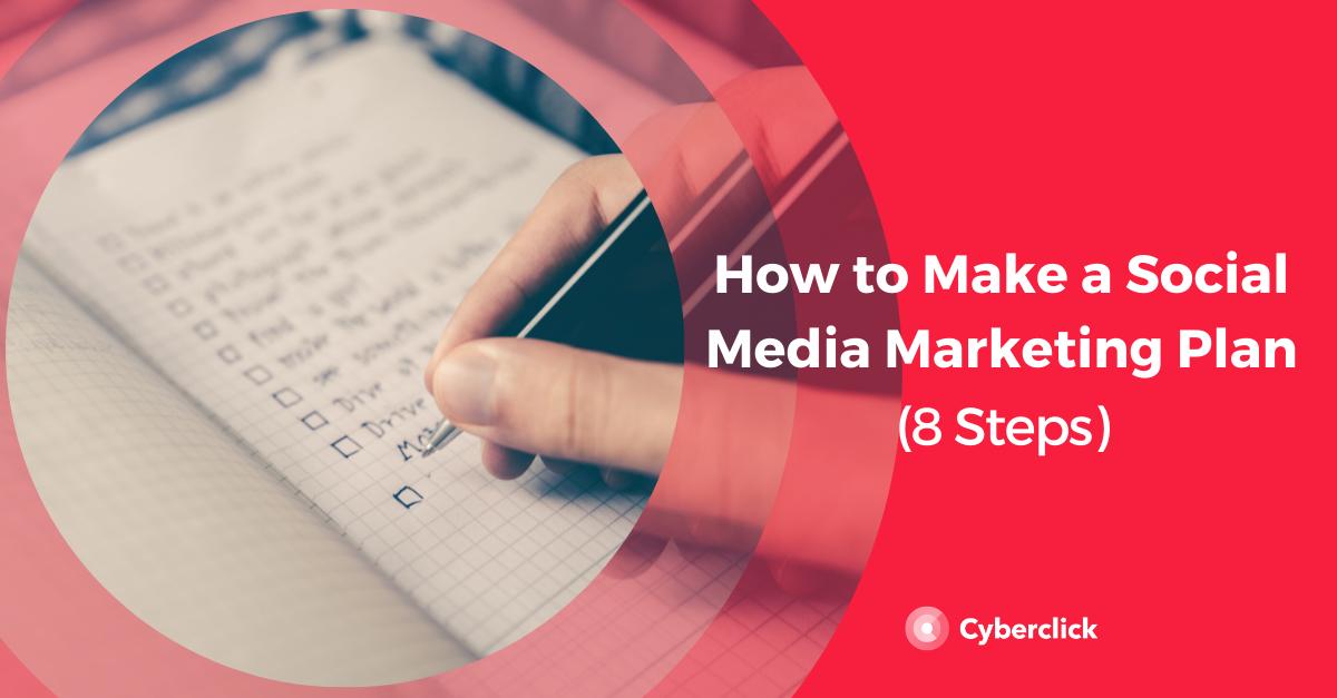 How to Make a Social Media Marketing Plan (8 Steps)