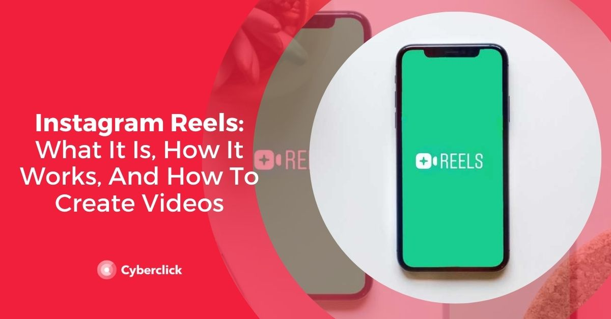 Instagram Reels: What It Is, How It Works, And How To Create Videos