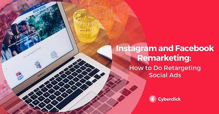 Instagram and Facebook Remarketing: How to Do Retargeting Social Ads