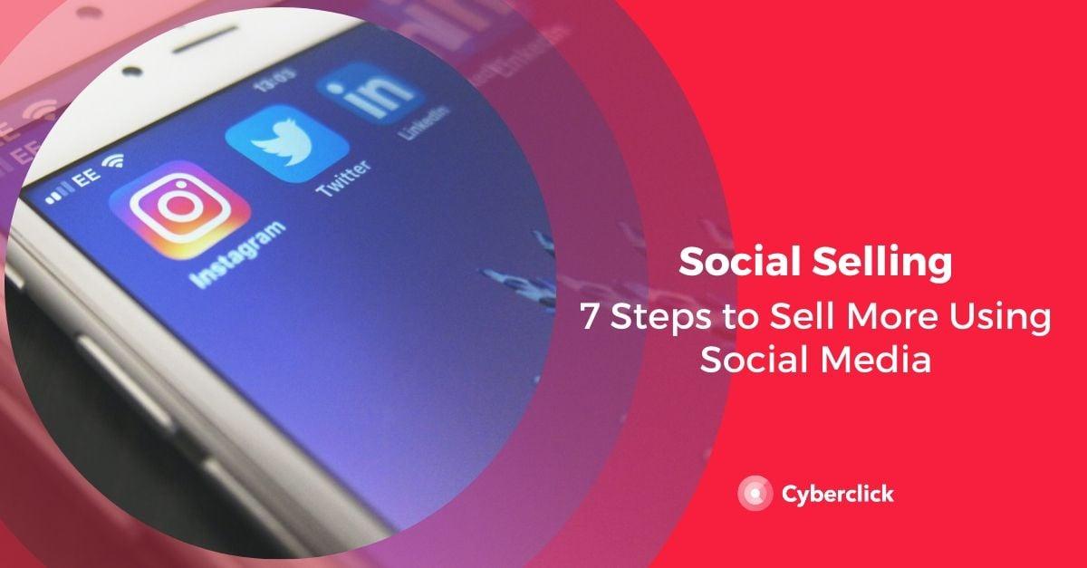 Social Selling_ 7 Steps to Sell More Using Social Media