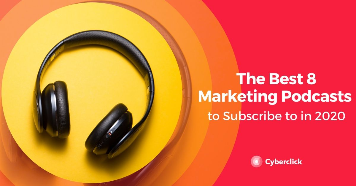 The Best 8 Marketing Podcasts to Subscribe to in 2020