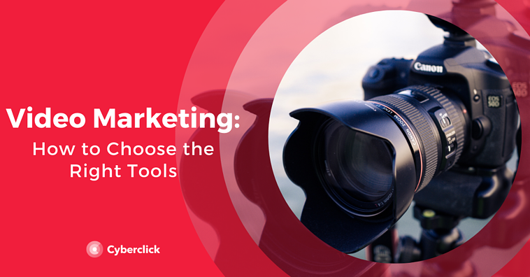 Video Marketing: How to Choose the Right Tools to Make Good Videos