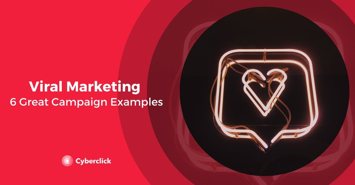 Viral Marketing Examples: 6 Great Campaigns and Their Effects
