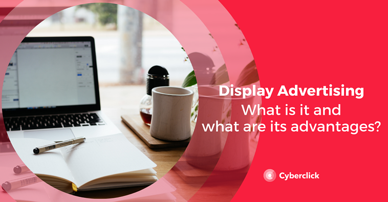 What is Display Advertising and What are its Advantages?