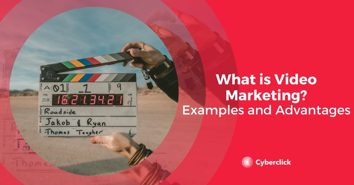 What is Video Marketing: Examples and Advantages