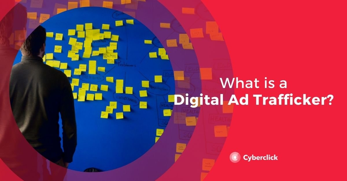 What is a Digital Ad Trafficker_